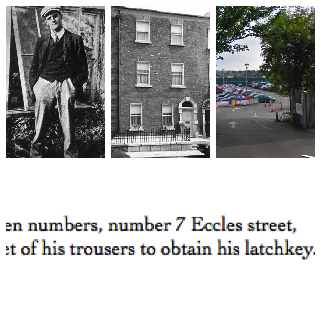 7 Eccles Street is a parking lot. Try that on for a juxtaposition of intent (Joyce's) and reality.